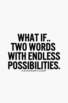 two words with endless possibilities. Fabulous Quotes, Cute Quotes, Great Quotes, Quotes To Live By, Funny Quotes, Something To Remember, Inspirational Quotes Pictures, Think, Music Quotes