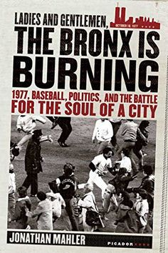 Ladies and Gentlemen, the Bronx Is Burning: 1977, Baseball, Politics, and the Battle for the Soul of a City by Jonathan Mahler http://www.amazon.com/dp/0312424302/ref=cm_sw_r_pi_dp_mWMNub01AF1S2