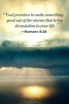 """God promises to make something good out of the storms that bring devastation…"