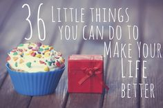 Little things you can to do make your life better.