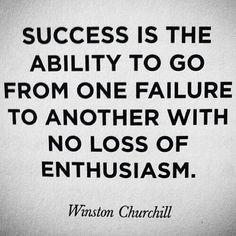 Quote, success is the ability to go from one failure to another with no loss of enthusiasm, Winston Churchill Thoughts,