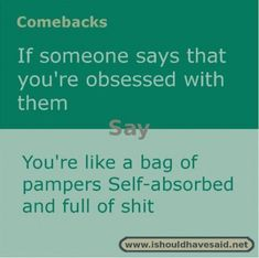 someone says that you are obsessed with them use this comeback. Check out our top ten comeback lists.If someone says that you are obsessed with them use this comeback. Check out our top ten comeback lists. Smart Comebacks, Funny Insults And Comebacks, Snappy Comebacks, Savage Comebacks, Best Comebacks Ever, Awesome Comebacks, Sassy Quotes, Sarcastic Quotes, Funny Quotes
