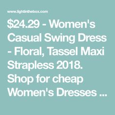 $24.29 - Women's Casual Swing Dress - Floral, Tassel Maxi Strapless 2018. Shop for cheap Women's Dresses online? Buy at lightinthebox.com on sale today!
