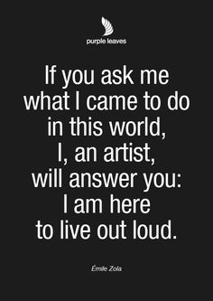 "Émile Zola quote about art.  ""... I, an artist, will answer you..."" #art #quote #inspiration"