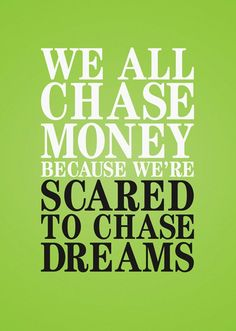 We chase money because we're scared to chase dreams  #tdcvideo