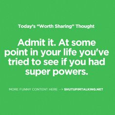 Admit it. As some point in your life you've tried to see if you had super powers.