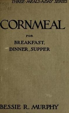 1920 - Corn meal for breakfast, dinner, supper Retro Recipes, Old Recipes, Vintage Recipes, Cookbook Recipes, Cooking Recipes, Recipies, Homemade Cookbook, Cookbook Ideas, Supper Recipes