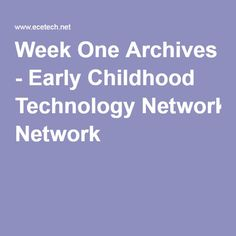 Week One Archives - Early Childhood Technology Network