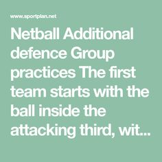 Netball Additional defence Group practices The first team starts with the ball inside the attacking third, with all the other players except one stood outside the area. The aim for the team in the area with the ball is to complete as many sets of 5 passes as possible. Every time they complete 5 passes another defender from outside the area is allowed in to try and intercept the ball. Once all of the defending players have entered the playing area, or after an interception has been made, the…