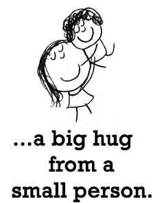 A big hug from a small person!!!