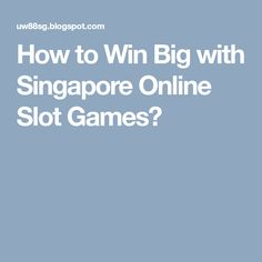 How to Win Big with Singapore Online Slot Games? Online Gambling, Online Casino, Play Slots, Singapore, Games, Big, Gaming, Toys, Plays