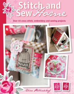 Stitch & Sew Home: Over 45 cross stitch, embroidery and sewing projects