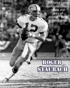 Confidence comes from hours, days, weeks and years of constant work and dedication - Roger Staubach