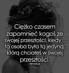 TeMysli.pl - Inspirujące myśli, cytaty, demotywatory, teksty, ekartki, sentencje Happy Photos, Describe Me, Mood Quotes, Good Mood, Motto, Sentences, It Hurts, Nostalgia, Poems