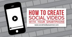 How to shoot and edit videos to share on social media with your smartphone. | Social Media Examiner