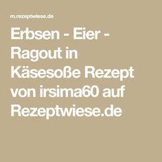 Erbsen - Eier - Ragout in Käsesoße Rezept von irsima60 auf Rezeptwiese.de Math Equations, Easy Meals