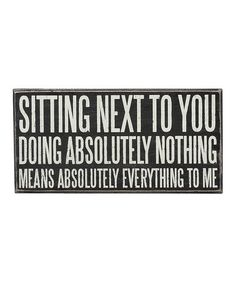 Another great find on #zulily! 'Sitting Next To You' Wall Sign #zulilyfinds
