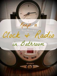 Kristin Sterk: Keep A Clock and Radio In Bathroom
