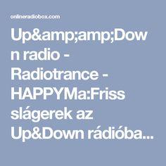 Up&Down radio - Radiotrance - HAPPYMa:Friss slágerek az Up&Down rádióban. Today:Fresh hits in the Up&Down radio