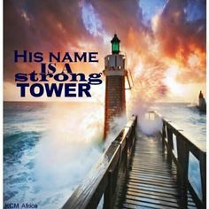 His Name is a Strong Tower...the righteous run into it and are saved.