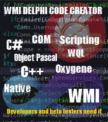 WMI Delphi Code Creator (WDCC), allows you to generate Object Pascal, Oxygene, C++ and C# code to access the WMI (Windows Management Instrumentation) Join!