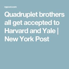 Quadruplet brothers all get accepted to Harvard and Yale | New York Post