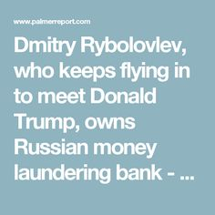 Dmitry Rybolovlev, who keeps flying in to meet Donald Trump, owned Russian money laundering bank - Palmer Report Dmitry Rybolovlev, Russian Money, Trump Pence, Money Laundering, Important Facts, Donald Trump, Things To Think About, Politics, Meet