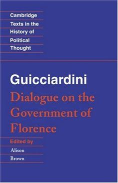 Guicciardini: Dialogue on the Government of Florence (Cambridge Texts in the History of Political Thought)