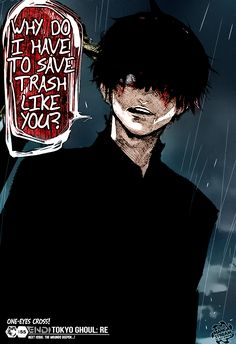 """""""Why do I have to save trash like you?"""" - Haise Sasaki/Ken Kaneki from Tokyo Ghoul & Tokyo Ghoul:re"""