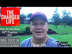 HOUR 129: How to Get Your Sh** Together 2017 - The Charged Life