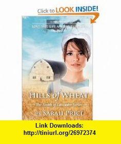 Hills of Wheat The Amish of Lancaster Series (Volume 2) (9781470005528) Sarah Price , ISBN-10: 1470005522  , ISBN-13: 978-1470005528 ,  , tutorials , pdf , ebook , torrent , downloads , rapidshare , filesonic , hotfile , megaupload , fileserve