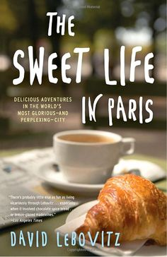 The Sweet Life in Paris: Delicious Adventures in the World's Most Glorious - and Perplexing - City by David Lebovitz: a great book for Francophiles seeking fun tidbits about living in France and becoming friends with the French. The recipes are a bonus!