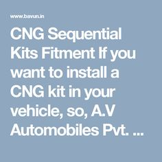 CNG Sequential Kits Fitment If you want to install a CNG kit in your vehicle, so, A.V Automobiles Pvt. Ltd is the name to trust. As a government-approved service provider, we install import quality kits in your vehicle at our in-house and technology-rich CNG Sequential Kits Fitment Centre in Delhi.