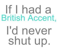 I love british accents!