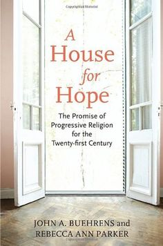 A House for Hope: The Promise of Progressive Religion for the Twenty-first Century by John Buehrens. For over a generation, conservative religion has seemed dominant in America. But there are signs of a strengthening liberal religious movement. For it to flourish, laypeople need a sense of their theological heritage. House for Hope shows how religious liberals have countered fundamentalists for generations, and provides progressives with a theological and spiritual foundation for years ahead...