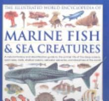 The Illustrated World Encyclopedia of Marine Fishes & Sea Creatures: A Natural History and Identification Guide to the Animal Life of the Deep Oceans, Open Seas, Reefs, Shallow Waters, Saltwater Estuaries, and Shorelines of the World [Book]