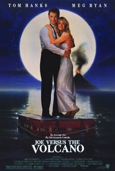 Joe Versus the Volcano. 1990. Directed by John Patrick Shanley.  With Tom Hanks, Meg Ryan, Lloyd Bridges, Robert Stack. When a hypochondriac learns that he is dying, he accepts an offer to throw himself in a volcano at a tropical island, and along the way there, learns to truly live.