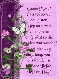 Lekker Dag, Evening Greetings, Angel Prayers, Goeie More, Afrikaans Quotes, Christian Messages, Happy New Year 2019, Special Quotes, Good Morning Wishes