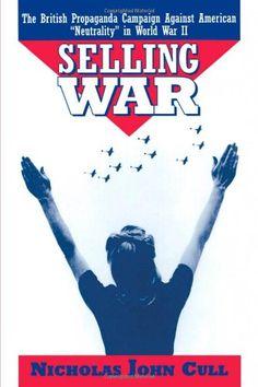 "Amazon.com: Selling War: The British Propaganda Campaign against American ""Neutrality"" in World War II (9780195111507): Nicholas J. Cull: Books"