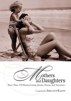 Books: Mothers and Daughters: More Than 150 Heartwarming Quotes, Poems, and Anecdotes (Hardcover) by Shelley Klein (Author) Short Mother Daughter Quotes, Mother And Daughter Tatoos, I Love My Daughter, My Beautiful Daughter, Tattoos For Daughters, Mother Quotes, Mothers Love, Heart Warming Quotes, Miss My Mom