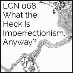 LCN 068: What the Heck Is Imperfectionism, Anyway?