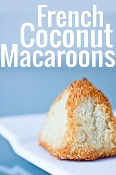A marvelously simple, three-ingredient recipe for French coconut macaroons. A beloved French classic, gluten-free, and the perfect food gift!