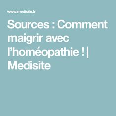 Sources : Comment maigrir avec l'homéopathie!   Medisite