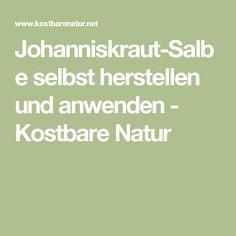 Johanniskraut-Salbe selbst herstellen und anwenden - Kostbare Natur