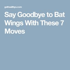 Say Goodbye to Bat Wings With These 7 Moves