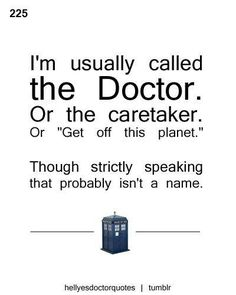 I'm usually called The Doctor
