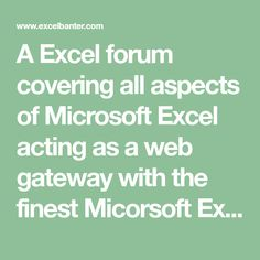 A Excel forum covering all aspects of Microsoft Excel acting as a web gateway with the finest Micorsoft Excel community newsgroups