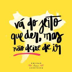 """Frase inspiracional: """"vá do jeito que der, mas não deixe de ir"""""""