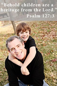 "Sunday Reflection: ""Behold, children are a heritage from the Lord..."" Psalm 127:3"