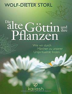 Die alte Göttin und ihre Pflanzen: Wie wir durch Märchen zu unserer Urspiritualität finden von Wolf-Dieter Storl Etwas dröger Titel, aber das Buch ist cool.